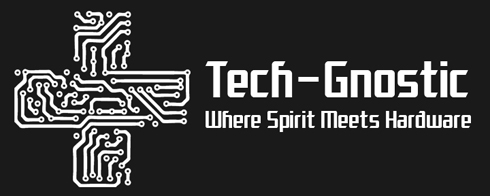 TechGnostic | Where Spirit Meets Hardware